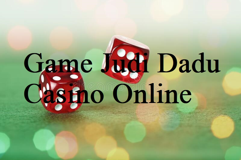 Game Judi Dadu Casino Online